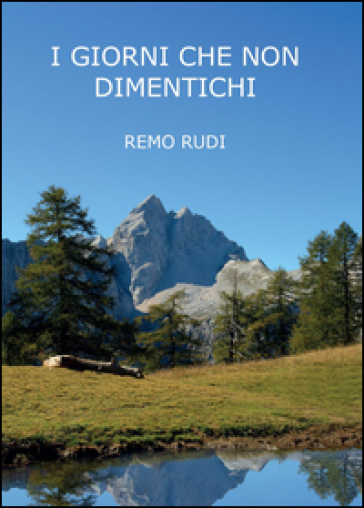 I giorni che non dimentichi - Remo Rudi   Kritjur.org