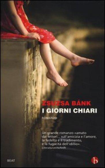 I giorni chiari - Zsuzsa Bank  