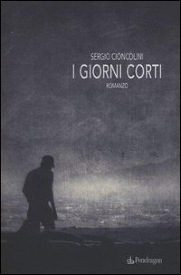 I giorni corti - Sergio Cioncolini   Kritjur.org