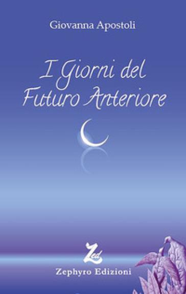 I giorni del futuro anteriore - Giovanna Apostoli |