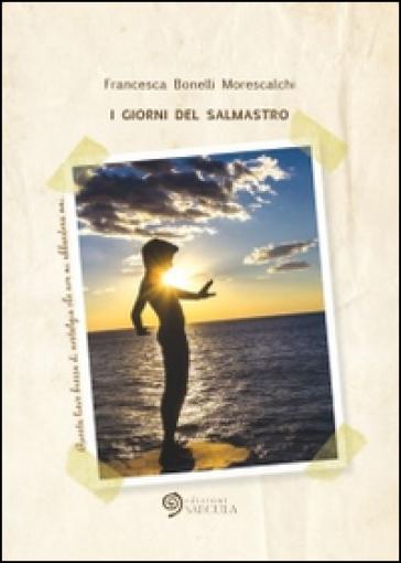 I giorni del salmastro - Francesca Bonelli Morescalchi | Ericsfund.org