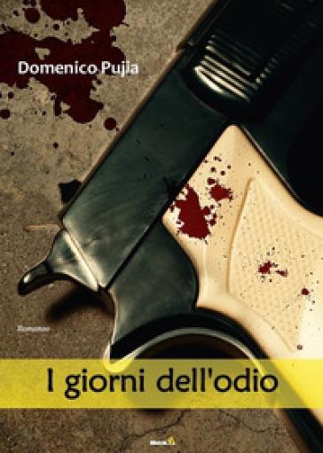 I giorni dell'odio - Domenico Pujia |