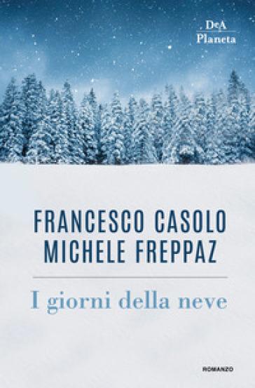 I giorni della neve - Francesco Casolo |