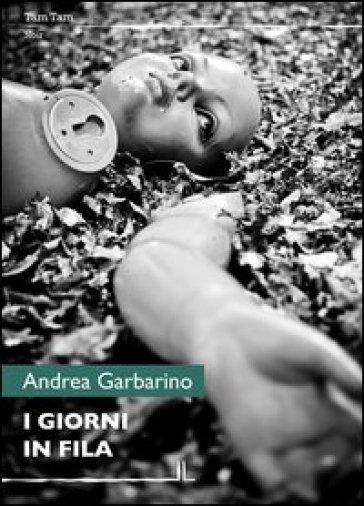 I giorni in fila - Andrea Garbarino |