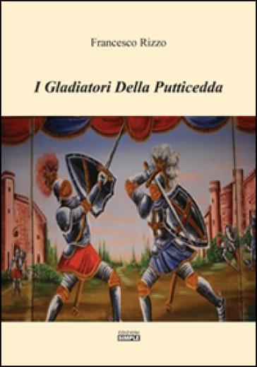 I gladiatori della putticcedda - Francesco Rizzo |