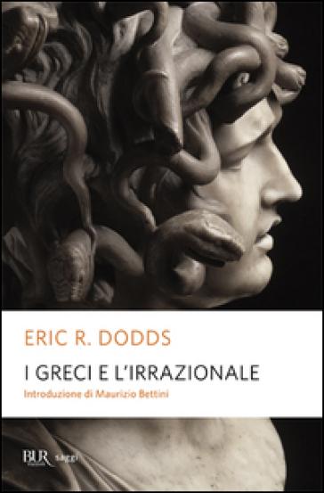 I greci e l'irrazionale - Eric R. Dodds |