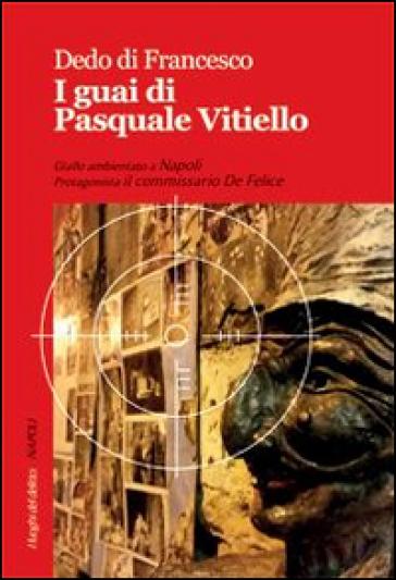 I guai di Pasquale Vitiello - Dedo Di Francesco |