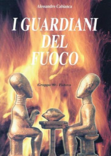 I guardiani del fuoco - Alessandro Cabianca |