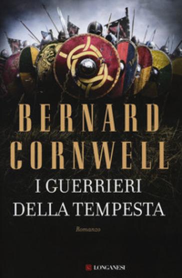 I guerrieri della tempesta - Bernard Cornwell | Rochesterscifianimecon.com