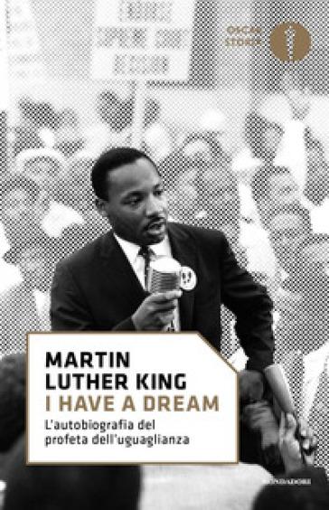 «I have a dream». L'autobiografia del profeta dell'uguaglianza - Martin Luther King | Jonathanterrington.com