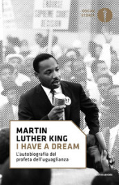 «I have a dream». L autobiografia del profeta dell uguaglianza