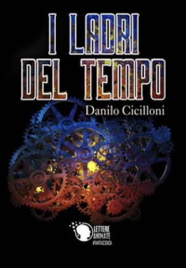 I ladri del tempo - Danilo Cicilloni | Thecosgala.com
