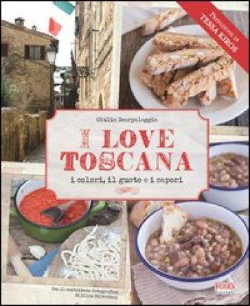 I love Toscana. Ediz. italiana - Giulia Scarpaleggia   Rochesterscifianimecon.com