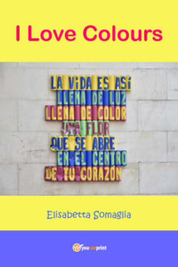 I love colours - Elisabetta Somaglia |