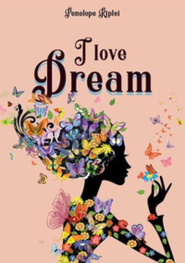 I love dream - Penelope Rìplei |
