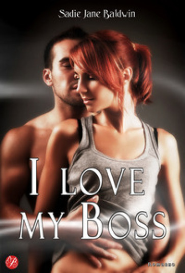 I love my boss. Ediz. italiana - Jane Baldwin Sadie |