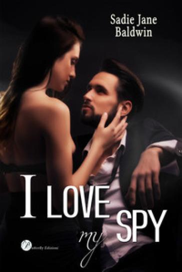 I love my spy. Ediz. italiana - Jane Baldwin Sadie | Thecosgala.com