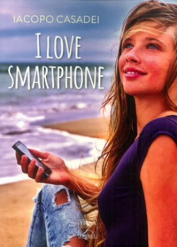 I love smartphone - Iacopo Casadei pdf epub