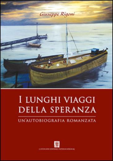 I lunghi viaggi della speranza - Giuseppe Rigoni |