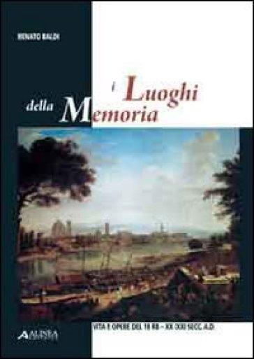 I luoghi della memoria - Renato Baldi |