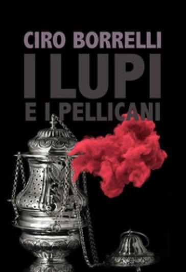 I lupi e i pellicani - Ciro Borrelli |