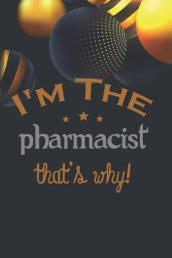 I m The Pharmacist That s Why!