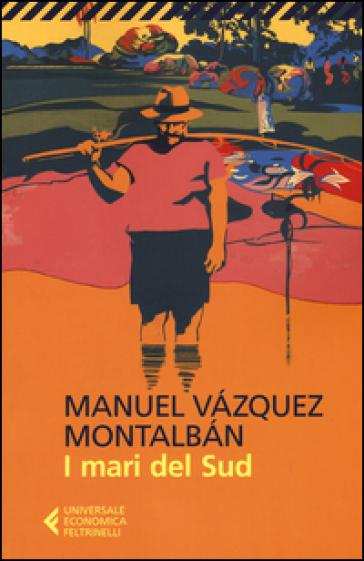 I mari del Sud - Manuel Vazquez Montalban |