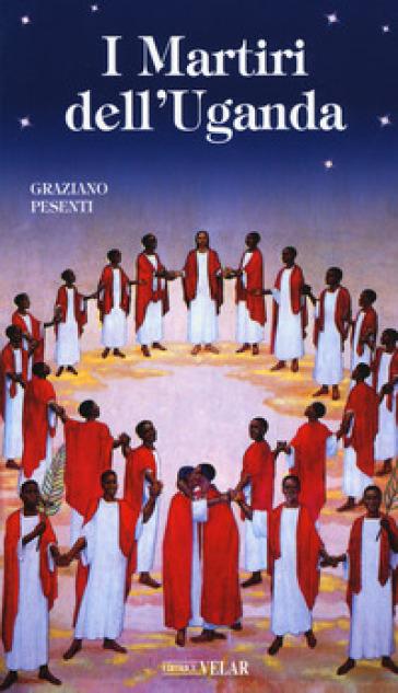 I martiri dell'Uganda - Graziano Pesenti |