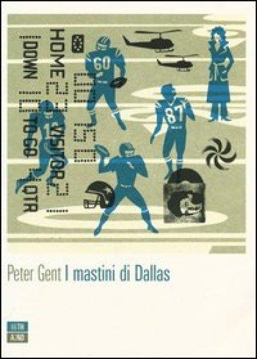 I mastini di Dallas - Peter Gent  