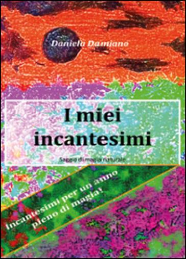 I miei incantesimi - Daniela Damiano pdf epub
