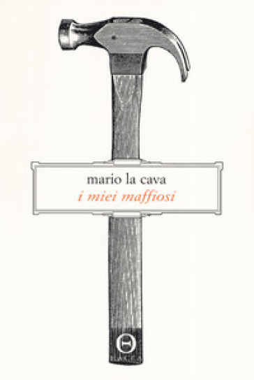 I miei maffiosi - Mario La Cava |