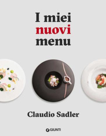 I miei nuovi menu - Claudio Sadler |