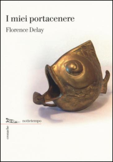 I miei portacenere - Florence Delay | Ericsfund.org