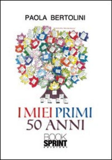 I miei primi 50 anni - Paola Bertolini | Kritjur.org