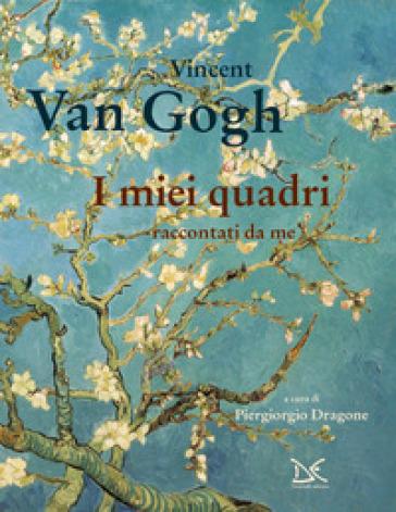 I miei quadri raccontati da me - Vincent Van Gogh |