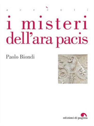 I misteri dell'Ara Pacis - Paolo Biondi pdf epub