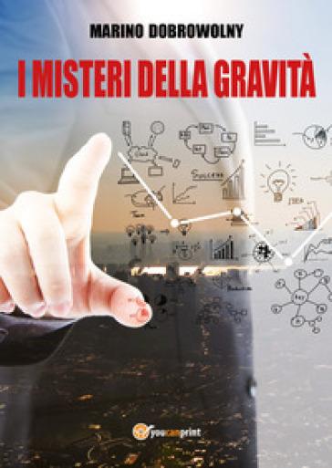 I misteri della gravità - Marino Dobrowolny | Jonathanterrington.com