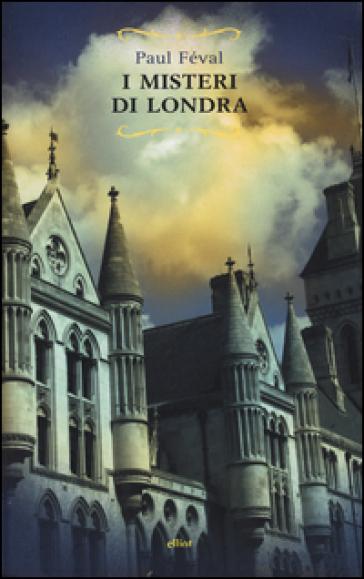I misteri di Londra - Paul Feval   Rochesterscifianimecon.com
