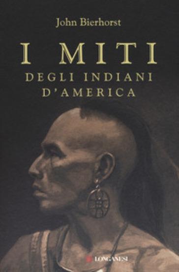 I miti degli indiani d'America - John Bierhorst |
