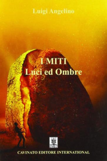 I miti: luci e ombre - Luigi Angelino |