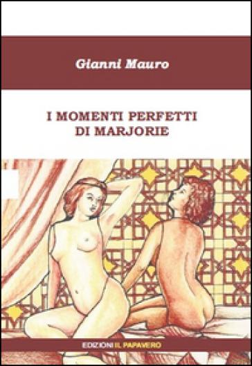 I momenti perfetti di Marjorie - Gianni Mauro |