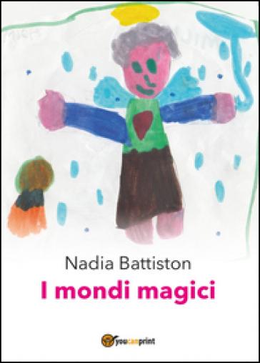 I mondi magici - Nadia Battiston  