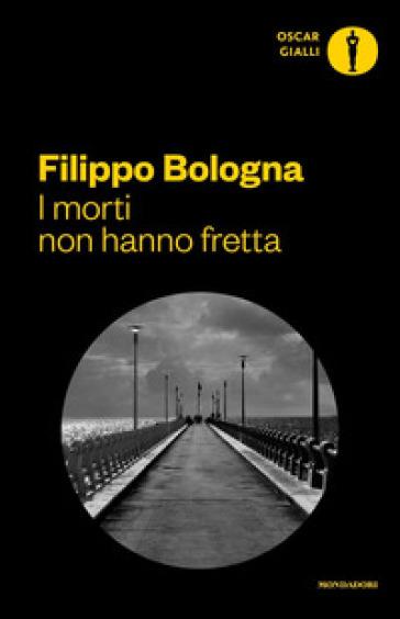I morti non hanno fretta - Filippo Bologna  