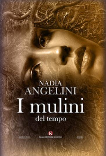 I mulini del tempo - Nadia Angelini  