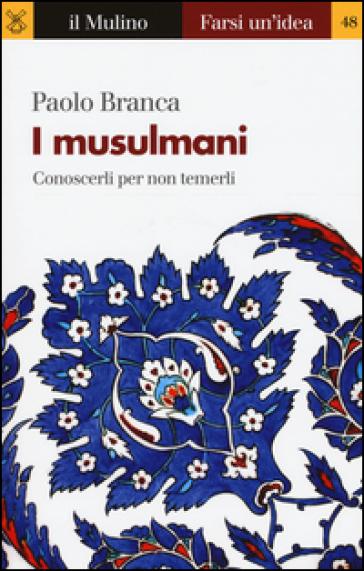 I musulmani - Paolo Branca |