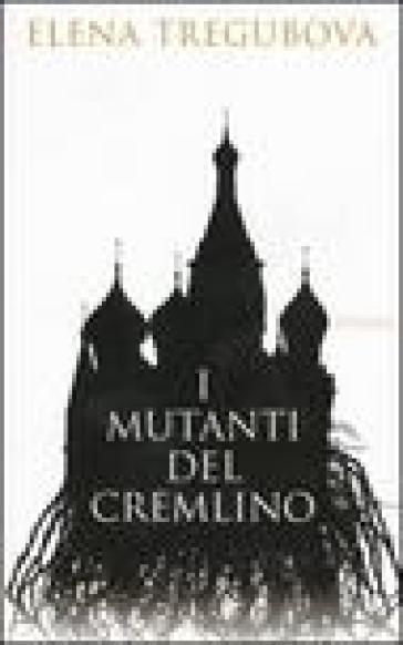 I mutanti del Cremlino - Elena Tregubova | Kritjur.org