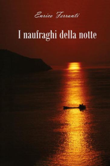 I naufraghi della notte - Enrico Ferranti | Kritjur.org