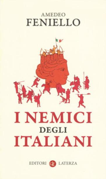 I nemici degli italiani - Amedeo Feniello |