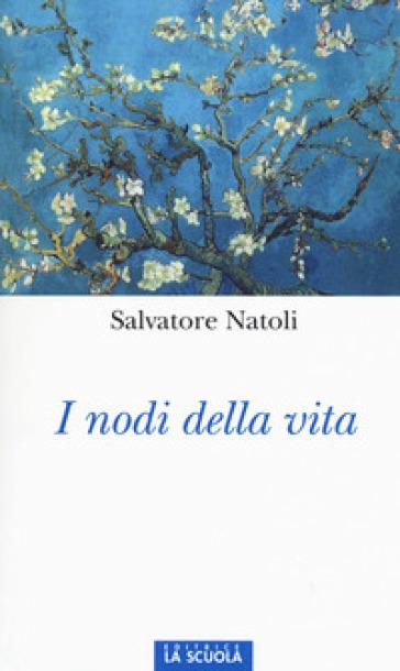 I nodi della vita - Salvatore Natoli | Rochesterscifianimecon.com