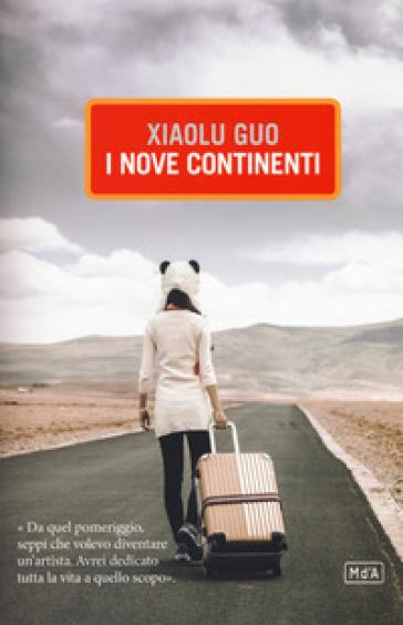 I nove continenti - Xiaolu Guo | Rochesterscifianimecon.com